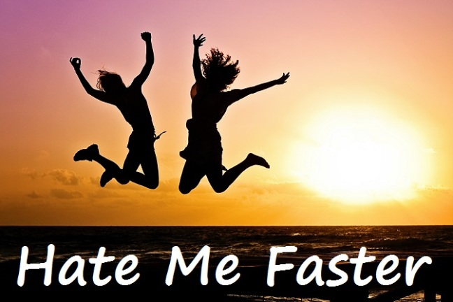 Hate Me Faster