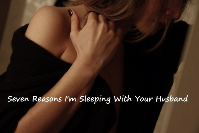 seven-reasons-im-sleeping-with-your-husband