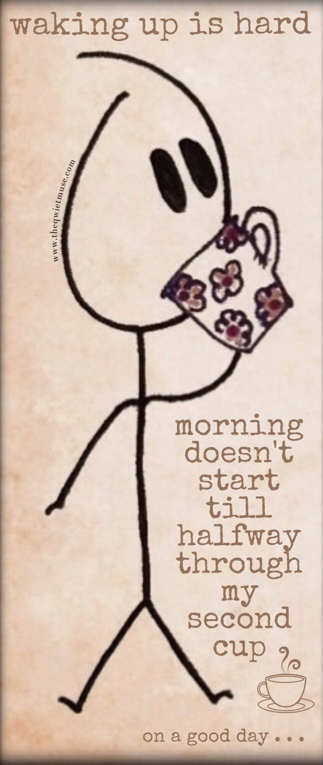 Coffee, because waking up is hard