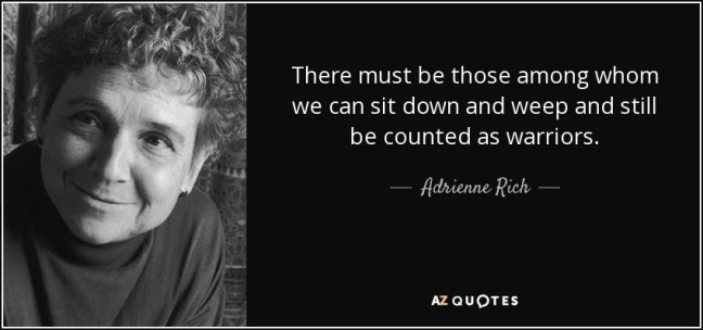 quote-there-must-be-those-among-whom-we-can-sit-down-and-weep-and-still-be-counted-as-warriors-adrienne-rich-37-46-65