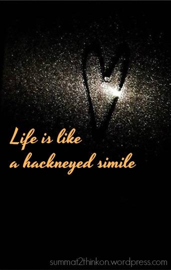 Life is like a hackneyed simile