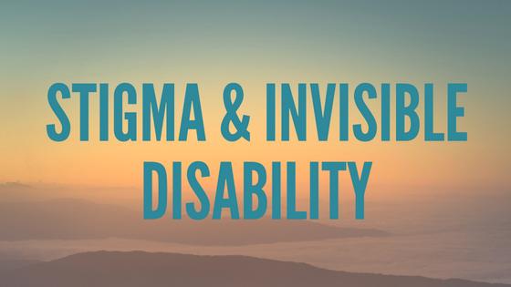 Stigma & Invisible Disability